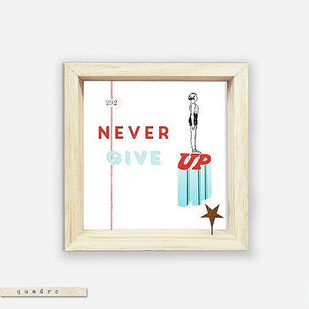 Quadro Caixa - Never Give Up