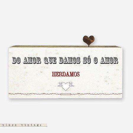 Bloco Vintage - Do amor que damos só o amor herdamos #1
