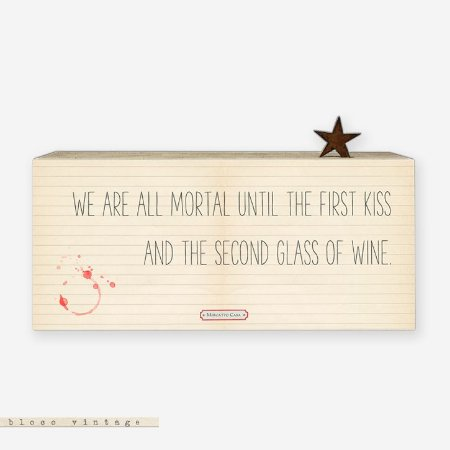 Bloco Vintage - We are mortal until the first kiss and the second glass of wine