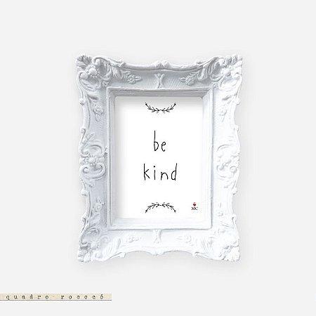 Quadro Rococó - Be Kind