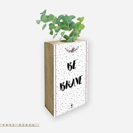 Vaso Bloco - Be Brave