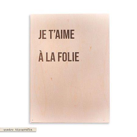 Quadro Tipografia - Je T'aime À La Folie