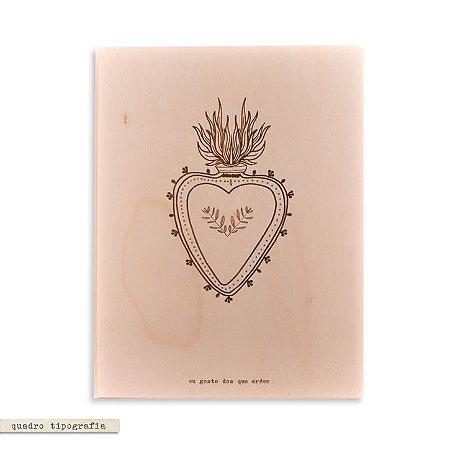Quadro Tipografia - Coração Eu gosto dos que ardem
