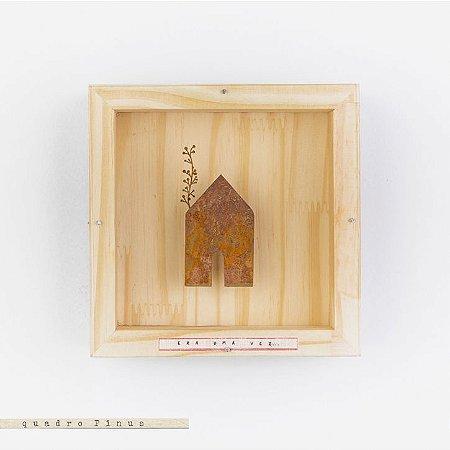 Quadro Pinus Casinha - Era uma vez....