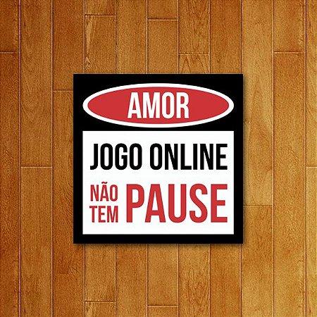 Placa Decorativa Amor - Não Tem Pause