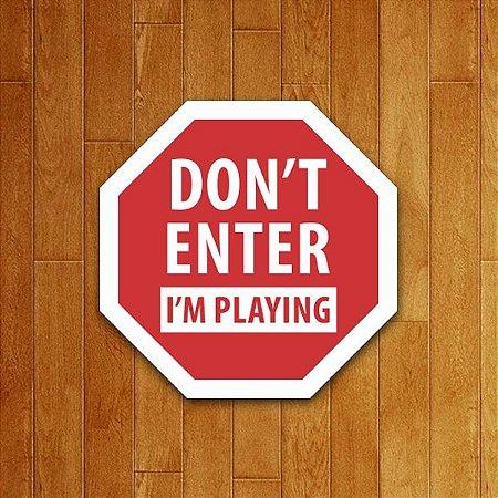 Placa Decorativa Don't Enter I'm Playing V2
