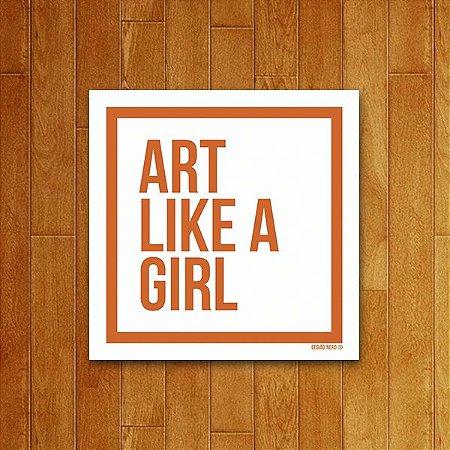 Placa Decorativa Art Like A Girl