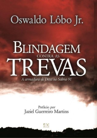 LIVRO BLINDAGEM CONTRA AS TREVAS A ARMADURA DE DEUS NO SALMO 91