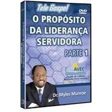 DVD  MYLES MUNROE O PROPOSITO DA LIDERANCA SERVIDORA PARTE 1