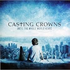 CD CASTING CROWNS UNTIL THE WHOLE WORLD HEARS
