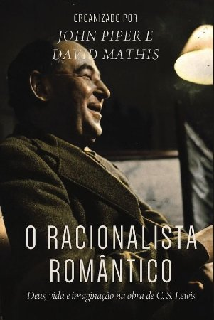 Livro O Racionalista Romântico orgazinado por John Piper e David Mathis