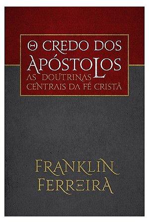 Livro O Credo dos Apóstolos  Franklin Ferreira 