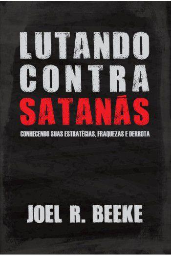 Livro Lutando Contra Satanás  Joel R. Beeke 