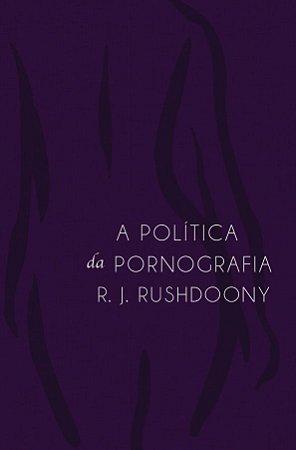 Livro A politica da pornografia |R. J. Rushdoony|