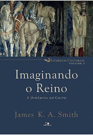 Livro Imaginando o Reino |James K.A. Smith|