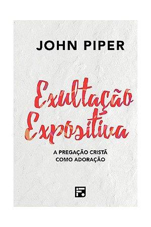 Livro Exultação Expositiva |John Piper|