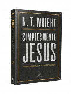 Livro Simplesmente Jesus  N. T. Wright 