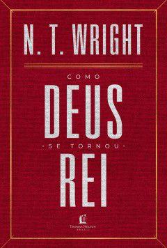 Livro Como Deus se Tornou Rei N. T. Wright 