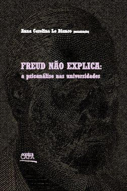 """<span class=""""bn"""">Freud não explica: <br>a psicanálise nas universidades</span><span class=""""as"""">Anna Carolina Lo BIanco [org.]</span>"""