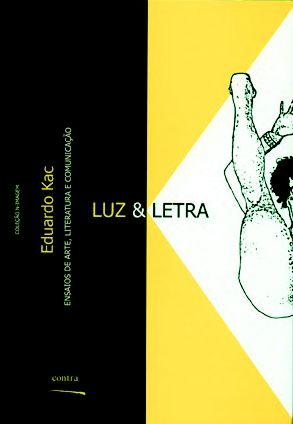 """<span class=""""bn"""">Luz & Letra:<br>ensaios de arte,<br>literatura e comunicação</span><span class=""""as"""">Eduardo Kac</span>"""