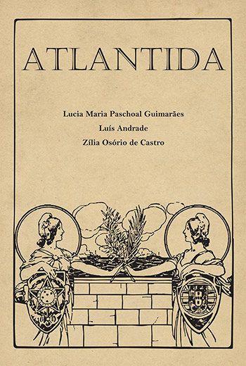 """<span class=""""bn"""">Atlantida: a invenção da <br>comunidade luso-brasileira</span><span class=""""as"""">Lucia M. Paschoal Guimarães, <br>Luís Andrade & Zília O. de Castro</span>"""