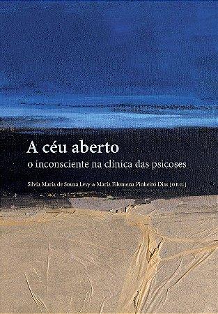 """<span class=""""bn"""">A céu aberto: <br>o inconsciente na <br>clínica das psicoses</span><span class=""""as"""">Silvia Maria de Souza Levy <br>Maria Filomena P. Dias [org.]</span>"""