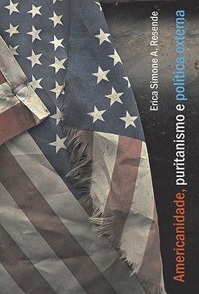 """<span class=""""bn"""">Americanidade, puritanismo <br>e política externa</span><span class=""""as"""">Erica Simone A. Resende</span>"""