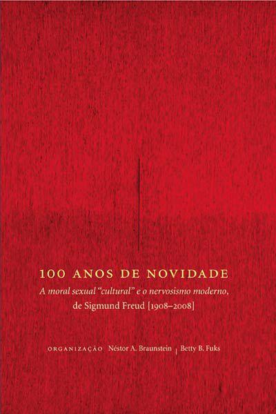 """<span class=""""bn"""">100 anos de novidade: <i>A moral <br>sexual """"cultural"""" e o nervosismo <br>moderno</i>, de Sigmund Freud</span><span class=""""as"""">Betty Fuks <br>Néstor A. Braunstein [org.]</span>"""
