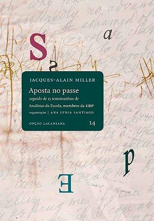 """<span class=""""bn"""">Aposta no passe <i>seguido de</i> <br>15 testemunhos de Analistas da <br>Escola, membros da EBP</span><span class=""""as"""">Jacques Alain-MIller</span>"""