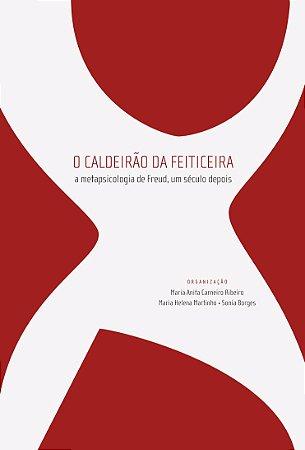 """<span class=""""bn"""">Caldeirão da feiticeira: <br>a metapsicologia de Freud, <br>um século depois, O</span><span class=""""as"""">Maria Anita Carneiro Ribeiro, Maria Helena Martinho & Sonia Borges [org.]</span>"""