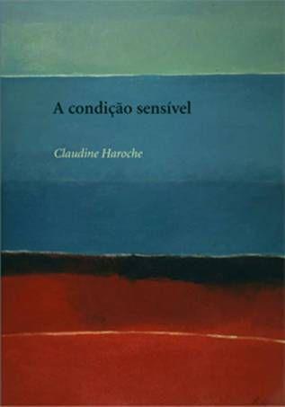 """<span class=""""bn"""">Condição sensível: <br>formas e maneiras de <br>sentir no Ocidente, A</span><span class=""""as"""">Claudine Haroche</span>"""