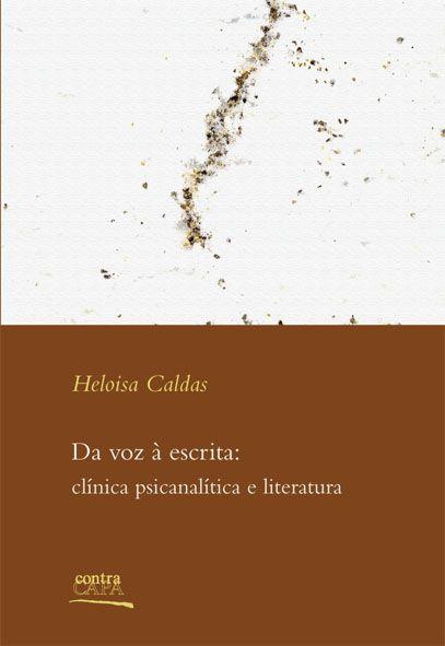 """<span class=""""bn"""">Da voz à escrita: <br>clínica psicanalítica e literatura</span><span class=""""as"""">Heloisa Caldas</span>"""