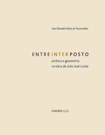 """<span class=""""bn"""">Entreinterposto: <br>pintura e geometria na <br>obra de João José Costa</span><span class=""""as"""">Luiz Eduardo Meira de Vasconcellos</span>"""