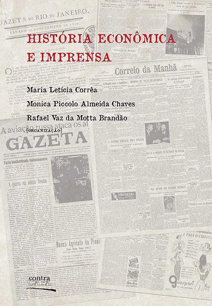 """<span class=""""bn"""">História econômica e imprensa</span><span class=""""as"""">Maria L. Corrêa, Monica P. A. Chaves & Rafael V. M. Brandão [org.]</span>"""