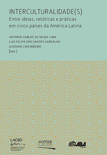 """<span class=""""bn"""">Interculturalidade(s): <br>entre ideias, retóricas e práticas <br>em cinco países da América Latina</span><span class=""""as"""">Antonio Carlos de Souza Lima, Luis <br>F. S. Carvalho & Gustavo L. Ribeiro [org.]</span>"""