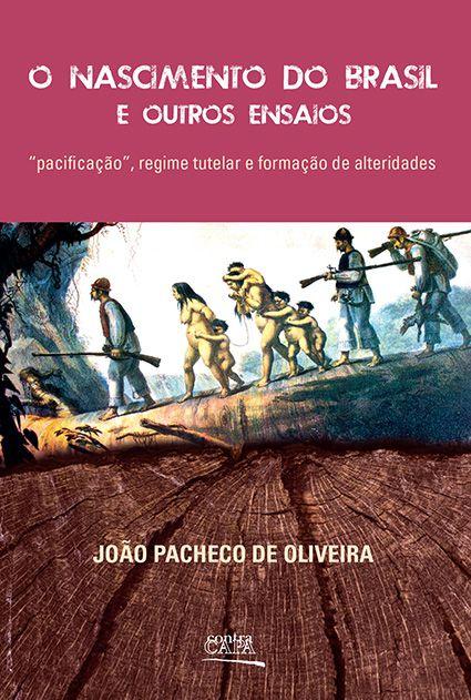 """<span class=""""bn"""">Nascimento do Brasil e outros ensaios: """"pacificação"""", regime tutelar e formação de alteridades, O</span><span class=""""as"""">João Pacheco de Oliveira</span>"""