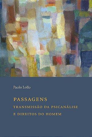 """<span class=""""bn"""">Passagens: <br>transmissão da psicanálise <br>e Direitos do Homem</span><span class=""""as"""">Paolo Lollo</span>"""