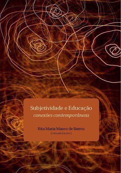 """<span class=""""bn"""">Subjetividade e educação: <br>conexões contemporâneas</span><span class=""""as"""">Rita Maria Manso de Barros [org.]</span>"""