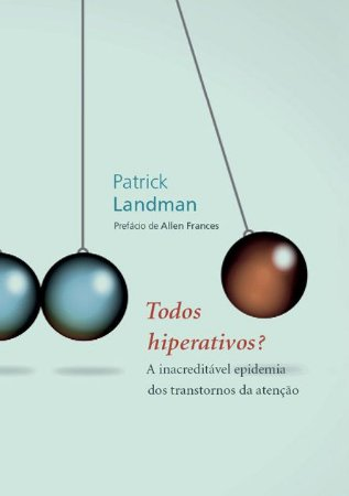 "<span class=""bn"">Todos hiperativos? <br>A inacreditável epidemia <br>dos transtornos de atenção</span><span class=""as"">Patrick Landman</span>"