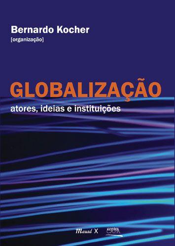 """<span class=""""bn"""">Globalização: <br>atores, ideias e instituições</span><span class=""""as"""">Bernardo Kocher [org.]</span>"""