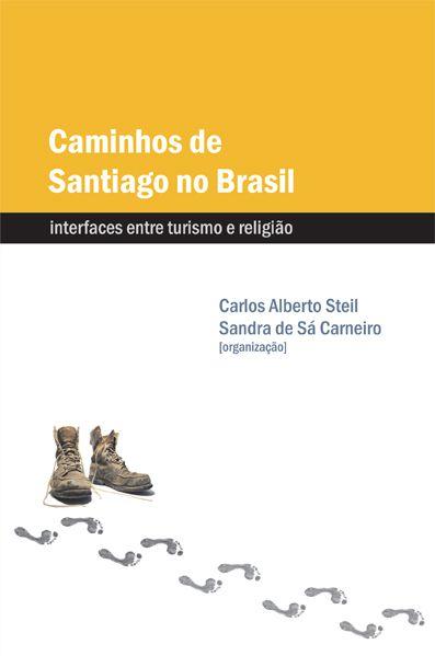 "<span class=""bn"">Caminhos de Santiago no Brasil: interfaces entre turismo e religião</span><span class=""as"">Carlos Alberto Steil <br>Sandra de Sá Carneiro [org.]</span>"