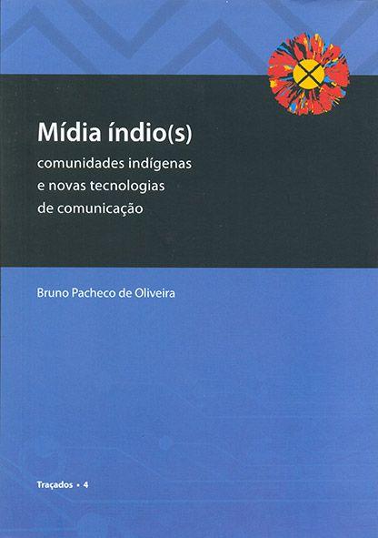 """<span class=""""bn"""">Mídia índio(s): <br>comunidades indígenas e novas <br>tecnologias de comunicação</span><span class=""""as"""">Bruno Pacheco de Oliveira</span>"""