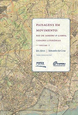 """<span class=""""bn"""">Paisagens em movimento: <br>Rio de Janeiro & Lisboa, <br>cidades literárias — vol. 1</span><span class=""""as"""">Ida Alves <br>Eduardo da Cruz [org.]</span>"""