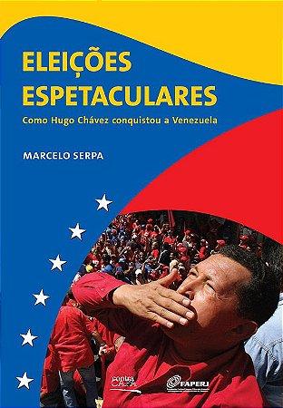"<span class=""bn"">Eleições espetaculares <br>como Hugo Chávez <br>conquistou a Venezuela</span><span class=""as"">Marcelo Serpa</span>"