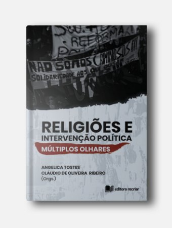 Religiões e Intervenção Política - Angelica Tostes e Cláudio de Oliveira Ribeiro (Orgs.)