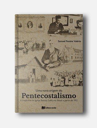Uma Nova Origem do Pentecostalismo - Samuel Valério