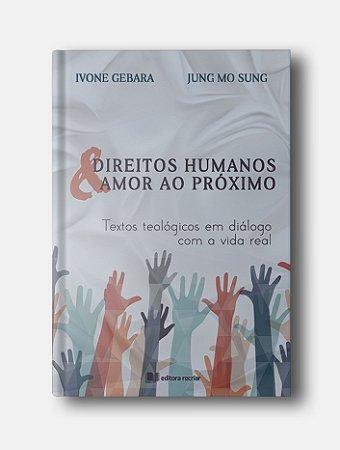 Direitos Humanos e Amor ao Próximo - Ivone Gebara e Jung Mo Sung