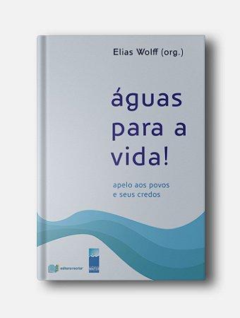 Águas para a vida - Elias Wolff