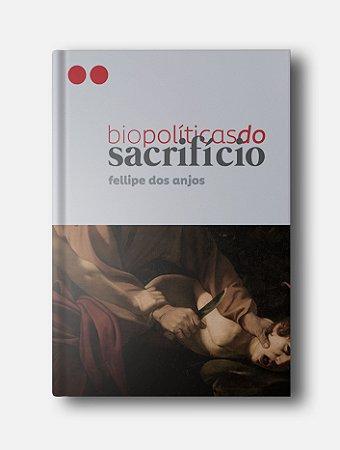 Biopolíticas do Sacrifício - Fellipe dos Anjos