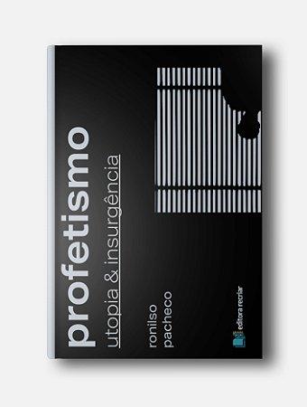 Profetismo: utopia e insurgência - Ronilso Pacheco